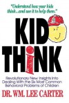 Kid Think: Revolutionary New Insights Into Dealing with the Six Most Common Behavioral Problems of Children - William Lee Carter