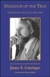 Splendor of the True (SUNY series in Western Esoteric Traditions) - James S. Cutsinger, Huston Smith