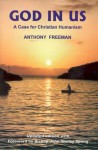 God in Us: A Case for Christian Humanism (Societas) - Anthony Freeman, John Shelby Spong