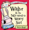 Walter and the No-Need-to-Worry Suit (The Wonderful World of Walter and Winnie) - Rachel Bright