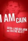 I Am Cain - Gera-Lind Kolarik, Wayne Klatt
