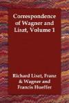 Correspondence of Wagner and Liszt, Volume 1 - Richard Wagner, Franz Lizst