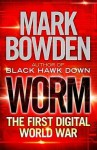 Worm: The First Digital World War. Mark Bowden - Mark Bowden