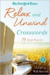 The New York Times Relax and Unwind Crosswords: 75 Easy Puzzles - Will Shortz