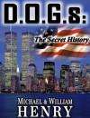 D.O.G.s: The Secret History - Michael & William Henry, William Henry