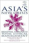 Asia's New Crisis: Renewal Through Total Ethical Management - Frank-Jürgen Richter, Pamela C.M. Mar, Klaus Schwab
