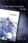 It's That Way Everywhere, George: A Memoir - George Wells