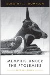 Memphis Under the Ptolemies: (Second Edition) - Dorothy Thompson