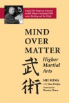 Mind Over Matter: Higher Martial Arts - Siao Weijia, Thomas Cleary, Siao Weija