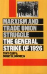 Marxism and Trade Union Struggle: The General Strike of 1926 - Tony Cliff, Donny Gluckstein