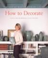 How to Decorate - Martha Stewart, Celia Barbour