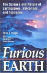 Furious Earth: The Science and Nature of Earthquakes, Volcanoes, and Tsunamis - Ellen J. Prager