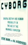 Cyborg: Digital Destiny and Human Possibility in the Age of the Wearable Computer - Steve Mann, Hal Niedzviecki