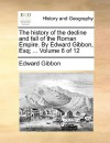 The History of the Decline and Fall of the Roman Empire. by Edward Gibbon, Esq; ... Volume 6 of 12 - Edward Gibbon