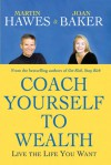 Coach Yourself to Wealth: Live the Life You Want - Martin Hawes, Joan Baker