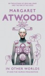 In Other Worlds: Science Fiction and the Human Imagination - Margaret Atwood