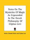 Notes on the Mysteries of Magic as Expounded in the Occult Philosophy of Eliphas Levi - Arthur Edward Waite, Éliphas Lévi