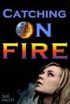 Catching on Fire - Sue Knott