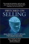 Switched-On Selling: Balance Your Brain For Sales Success - Jerry V. Teplitz, Tony Alessandra, Norma Eckroate