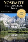 Yosemite National Park Tour Guide Book: Your Personal Tour Guide for Yosemite Travel Adventure! - Waypoint Tours