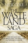 The Wasteland Saga: The Old Man and the Wasteland, Savage Boy and The Road is a River - Nick Cole