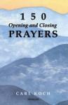 150 Opening and Closing Prayers - Carl Koch