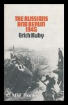 The Russians and Berlin, 1945 - Erich Kuby, Arnold J. Pomerans