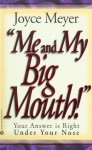 Me and My Big Mouth!: Your Answer is Right Under Your Nose - Joyce Meyer