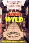 Ouija Gone Wild: Shocking True Stories - Rosemary Ellen Guiley