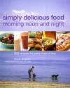 Simply Delicious Food Morning Noon and Night: 150 Recipes for Every Time of Day - Fran Warde