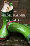 The Gerbil Farmer's Daughter: A Memoir - Holly Robinson