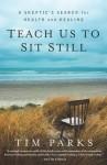 Teach Us to Sit Still - Tim Parks