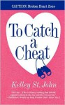 To Catch a Cheat - Kelley St. John