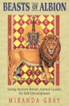 Beasts Of Albion: Using Ancient British Animal Guides For Self Development/Book And Cards - Miranda Gray