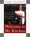 Welcome to My Kitchen: A New York Chef Shares His Robust Recipes and Secret Techniques - Tom Valenti, Andrew Friedman