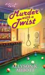 Murder with a Twist - Allyson K. Abbott