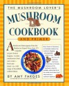 The Mushroom Lover's Mushroom Cookbook and Primer - Amy Farges, Christopher Styler