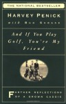 And If You Play Golf, You're My Friend: Furthur Reflections of a Grown Caddie - Harvey Penick, Bud Shrake