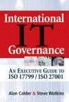 International IT Governance: An Executive Guide to ISO 17799/ISO 27001 - Alan Calder, Stephen H. Watkins, Steve Watkins