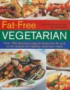 Fat-Free Vegetarian: Over 180 Delicious Easy-To-Make Low-Fat and No-Fat Recipes for Healthy Meat-Free Meals - Anne Sheasby