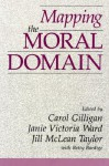 Mapping the Moral Domain: A Contribution of Women's Thinking to Psychological Theory and Education - Carol Gilligan, Janie Victoria Ward, Janie V. Ward, Jill M. Taylor, Jill McLean Taylor