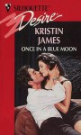 Once In A Blue Moon (Silhouette Desire, No 962) - Kristin James