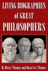 Living Biographies of Great Philosophers - Henry Thomas, Dana Lee Thomas
