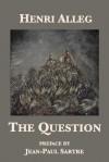 The Question - Henri Alleg, Ellen Ray, James D. Le Sueur, Jean-Paul Sartre
