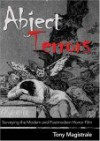 Abject Terrors: Surveying the Modern and Postmodern Horror Film - Tony Magistrale