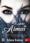 Ladrão de Almas: O amor verdadeiro pode durar uma eternidade... mas a imortalidade tem um preço. - Alma Katsu