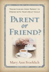 Parent or Friend?: Transitioning from Parent to Friend with Your Adult Child - Mary Ann Froehlich