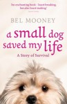 A Small Dog Saved My Life - Bel Mooney
