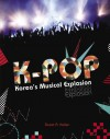 K-Pop: Korea's Musical Explosion - Stuart A. Kallen