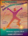 The Antioxidant Cookbook: A Nutritionist's Secret Strategy for Delicious and Healthful Eating - Michael Weiner, Terri Chantrelle